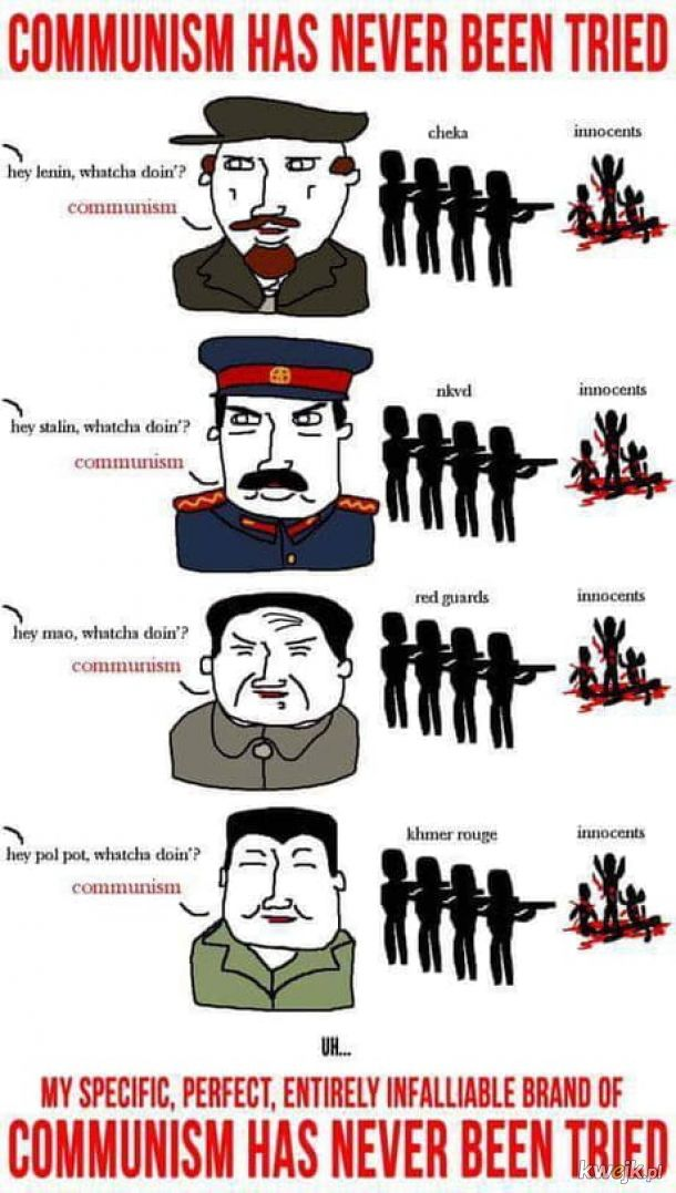 Pamiętajcie, to nie był prawdziwy komunizm. To był komunizm w praktyce