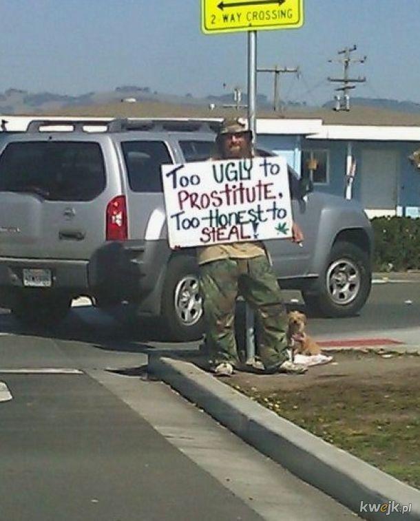 Zbyt uczciwy na kradzież. Za brzydki na prostytucję.