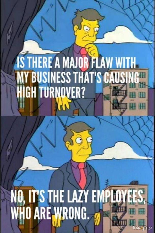 Zawsze wina leniwych pracowników.