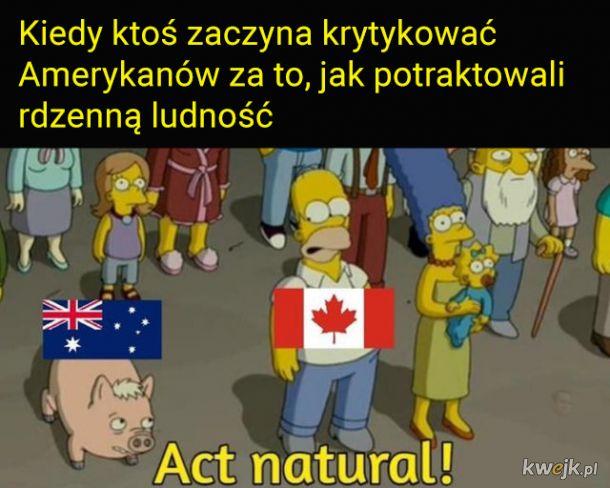 Polecam poczytać o tym, co Kanada robiła z Indianami jeszcze w XX wieku