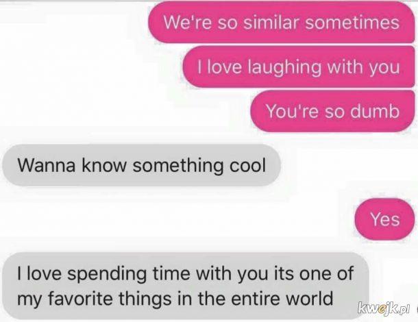 Bo chodzi o to by spotkać kogoś z kim będzie mi fajniej niż bez. I w obie strony.