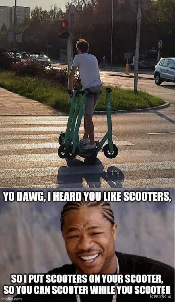 I heard you like scooters