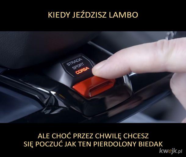 Kiedy jeździsz Lambo..