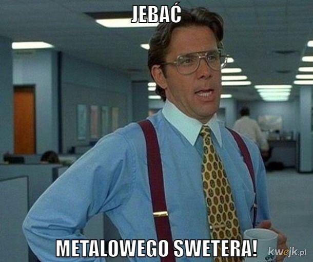 MetalowySweter to k***s