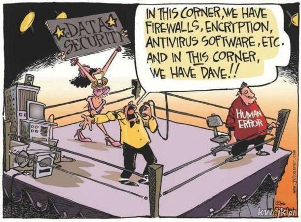Zawsze najsłabsze ogniwo każdego systemu.