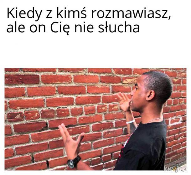 Czy ja mówię do ściany?