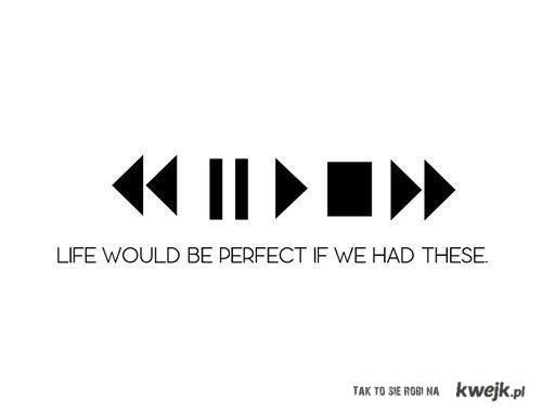 Life would be..