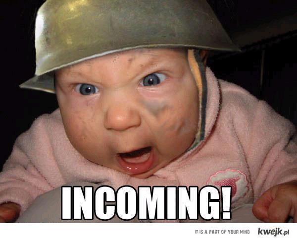 Incoming!
