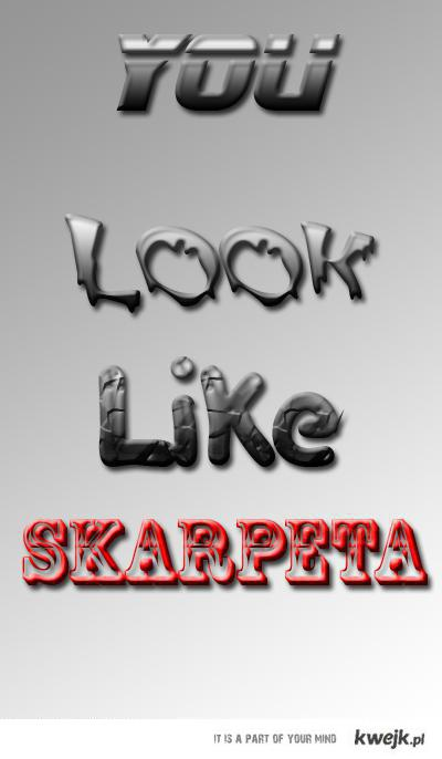 You look like skarpeta