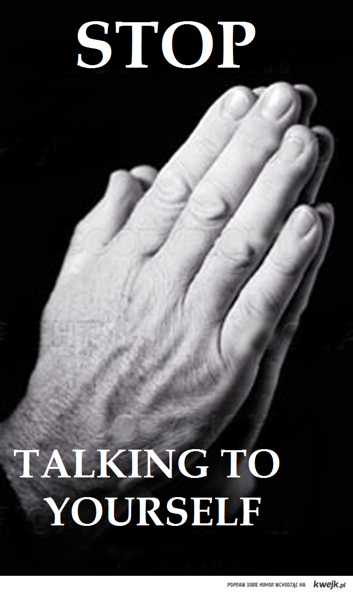 Stop talking to yourself