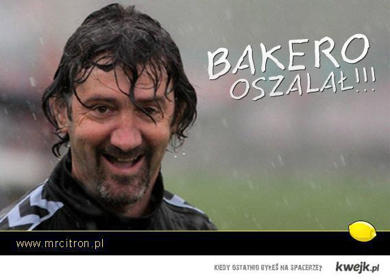 Bakero oszalał