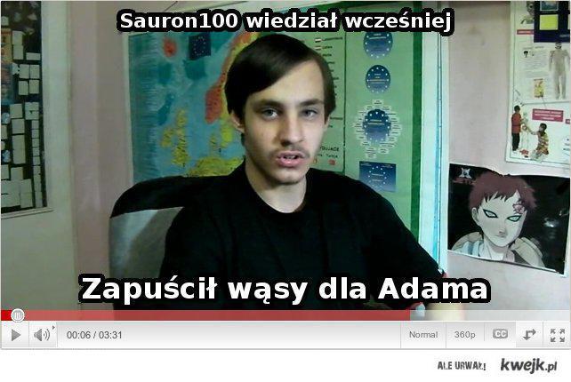 Sauron100 wiedział wcześniej, zapuścił wąsy dla Adama