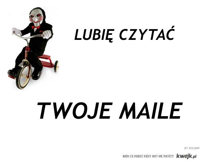 Lubie czytać twoje maile