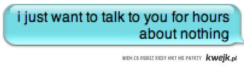 chce z toba rozmawiac o niczym