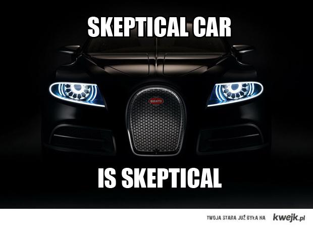 skeptical car is skeptical