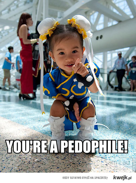 you're a pedophile