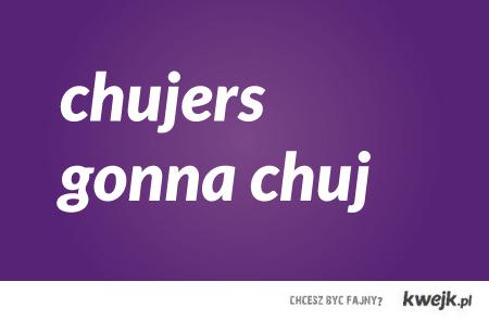 chujers gonna chuj