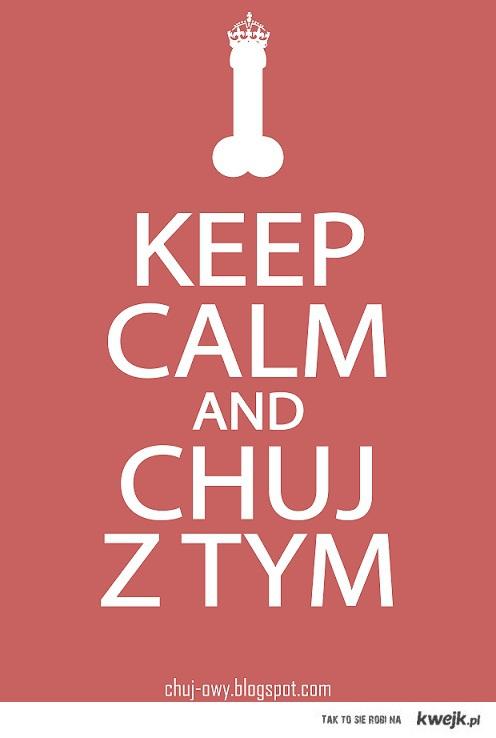 keep calm and chuj z tym