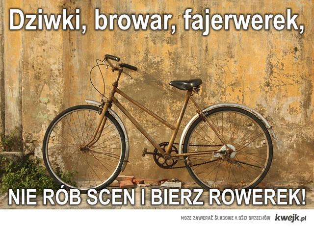 Dziwki, browar, fajerwerek, nie rób scen i bierz rowerek!