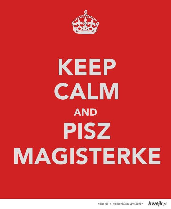 Keep Calm and pisz magisterke!