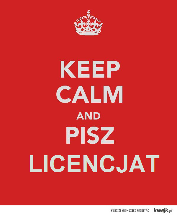 Keep calm and pisz licencjat
