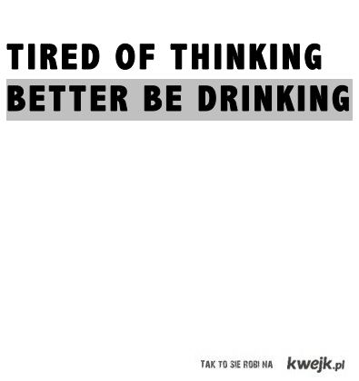 tired of thinking