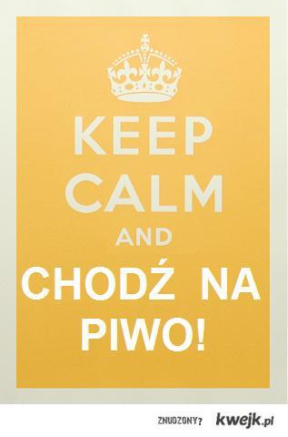 Keep Calm and Chodź na piwo!