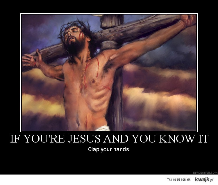 If you're Jesus and you know it ...