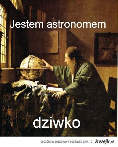 jestem ASTRONOMEM
