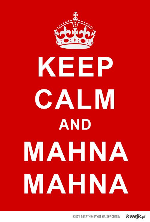 Keep Calm and MAHNA MAHNA