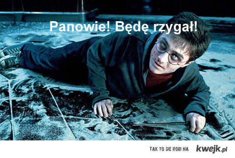 Harry będzie rzygał