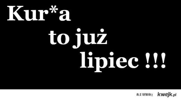 Lipiec.. :(
