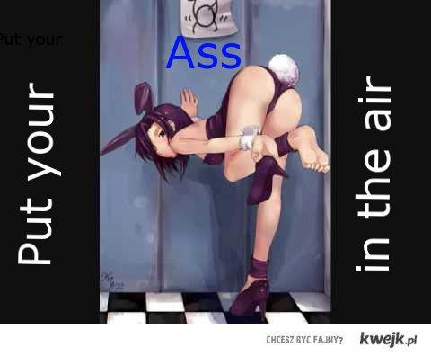 Put your ass !