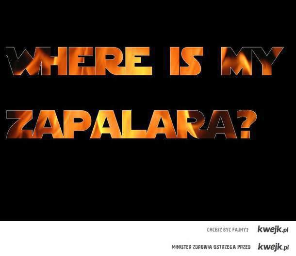 Where is my zapalara?!