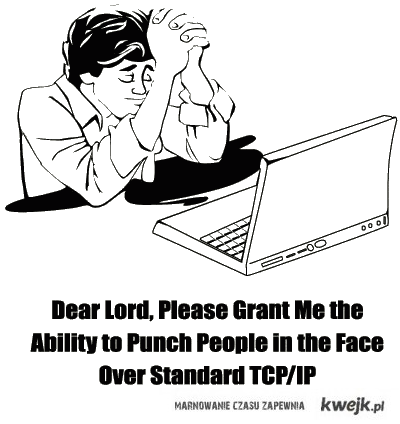 Dear Lord, Grant Me that Ability to Punch People in the Face Over Standard TCP/IP
