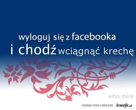 wyloguj się z facebooka i chodz wciagnac funky