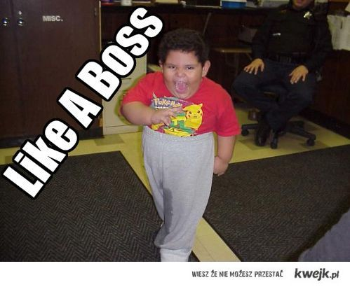Like a boss pissed