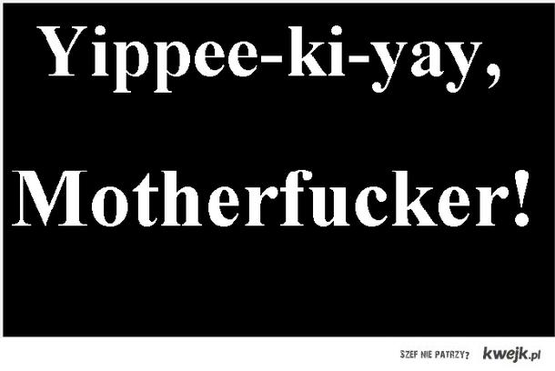 Yippie-Kai-Yay Motherfucker