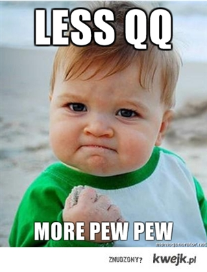 Less qq, more pew pew
