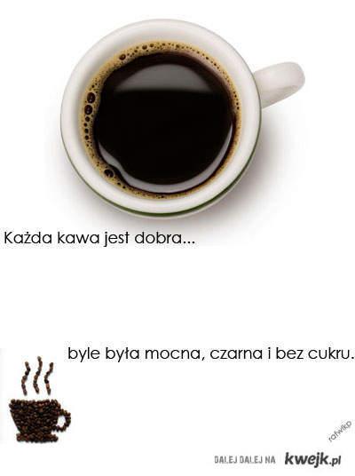 Każda kawa jest dobra