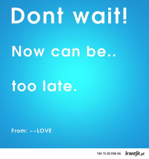 Nie czekaj!