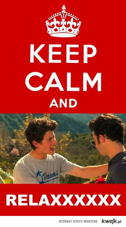 Keep calm and RELAXXXXXXXXXX