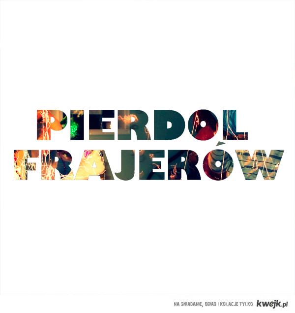 PIERDOL FRAJERÓW