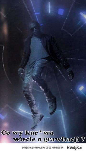 Kanye o grawitacji ....