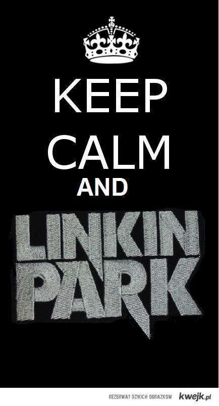 Keep calm and LINKIN PARK !