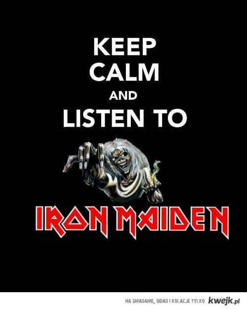 Keep Calm and listen to Iron Maiden!