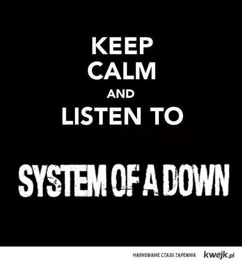 keep calm and listen to system of a down