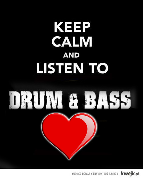 Keep Calm and Listen to Drum And Bass