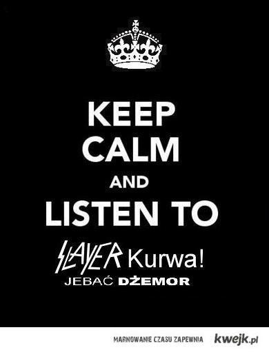 Keep calm and listen to SLAYER KURWA