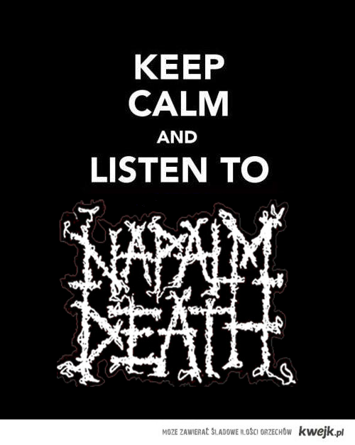 Keep calm and listen to Napalm Death